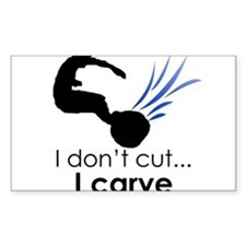 I don't cut, I carve Rectangle Decal