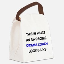 awesome drama coach Canvas Lunch Bag