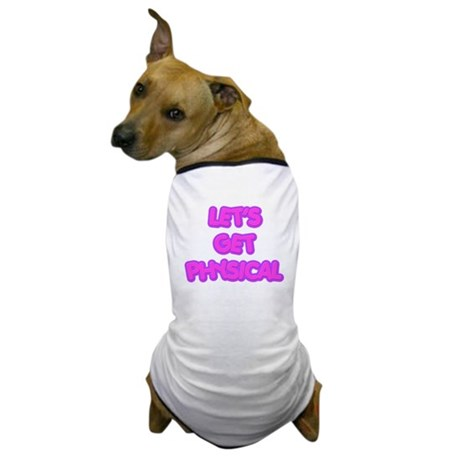 Let's Get Physical 1 Dog T-Shirt