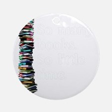 So Many Books Dark Background 2 Round Ornament