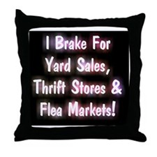 I Brake For Yard Sales, Thrift Stores Throw Pillow
