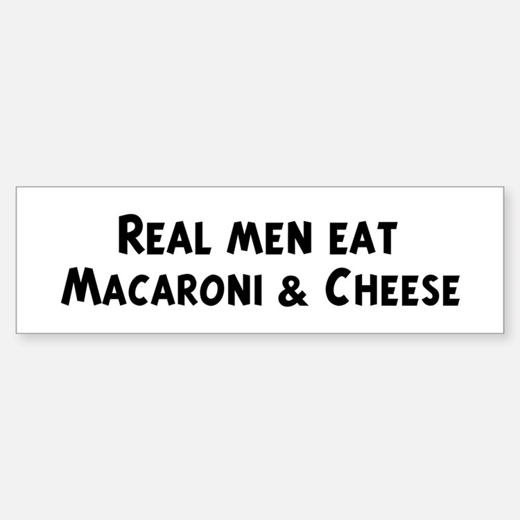 Men eat Macaroni & Cheese Bumper Bumper Bumper Sticker