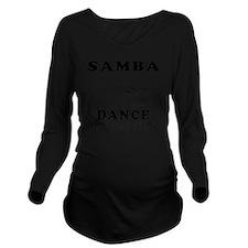 Samba Dance aint jus Long Sleeve Maternity T-Shirt