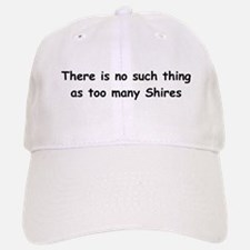 Too Many Shires? Baseball Baseball Cap