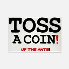 TOSS A COIN - UP THE ANTE! Rectangle Magnet