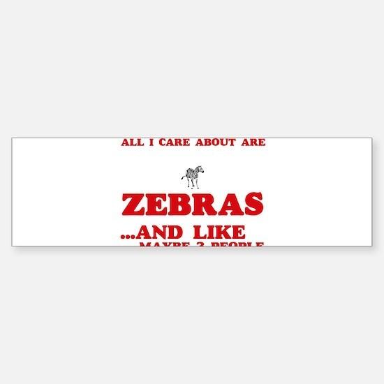 All I care about are Zebras Bumper Bumper Bumper Sticker