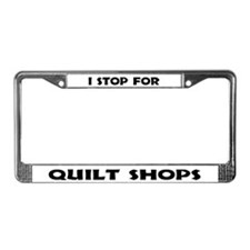 """I stop for quilt shops"" License Plate Frame"