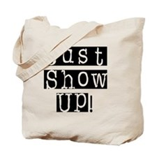Just Show UP Tote Bag