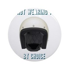Im not wearing this helmet by choic Round Ornament