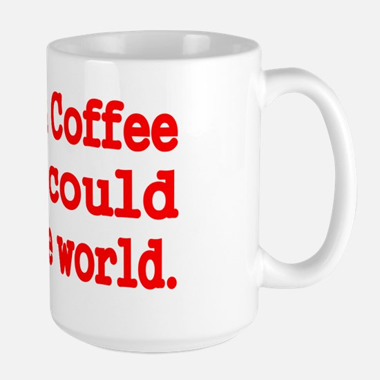 Enough coffee and I could rule the worl Large Mug