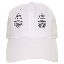 Keep Calm and Pretend Its On the Lesson Plan Baseball Cap
