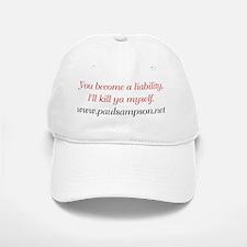 You Become a Liability, I'll Kill Ya Myself Baseball Baseball Cap