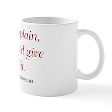 I'd Complain, But Who'd Give a Shit Mug