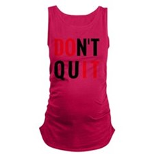 do it, don't quit, motivational Maternity Tank Top