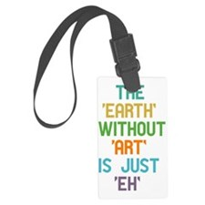 The Earth Without Art Luggage Tag