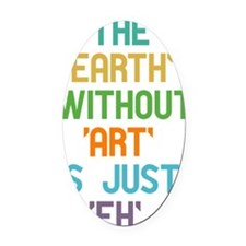 The Earth Without Art Oval Car Magnet