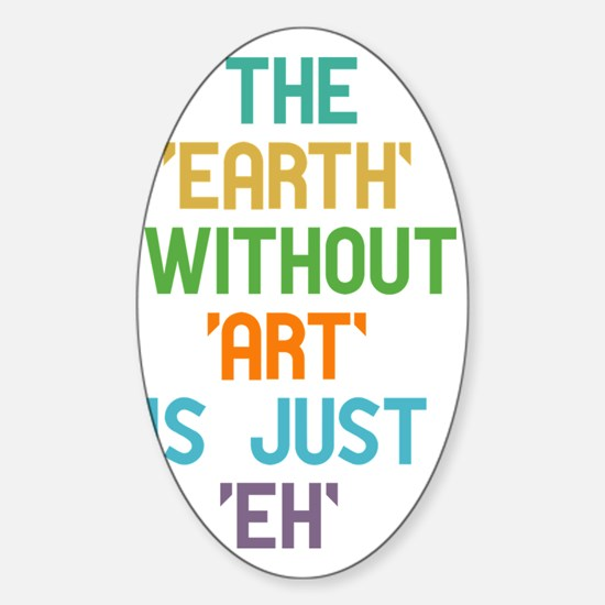 The Earth Without Art Sticker (Oval)