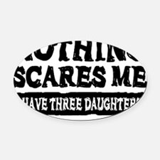 Nothing Scares Me - 3 Daughters Oval Car Magnet