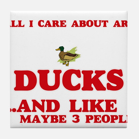 All I care about are Ducks Tile Coaster