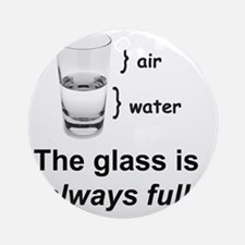 Glass Always Full Round Ornament