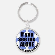 If you see me ALONE Round Keychain