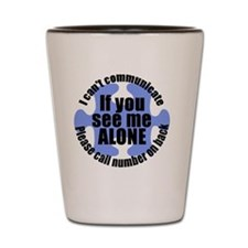 If you see me ALONE Shot Glass