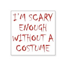 """Im Scary Enough Without A C Square Sticker 3"""" x 3"""""""