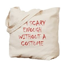 Im Scary Enough Without A Costume Tote Bag