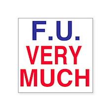"""F.U. Very Much Square Sticker 3"""" x 3"""""""