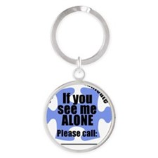 If you see me ALONE sticker Round Keychain