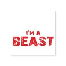 "IM A BEAST - BLACK Square Sticker 3"" x 3"""