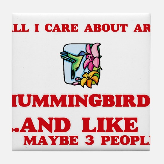 All I care about are Hummingbirds Tile Coaster