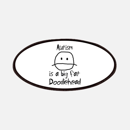 Autism is a Big Fat Doodiehead Patches