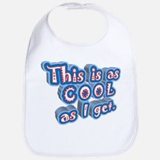 THIS IS AS COOL AS I GET Bib