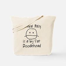 Cerebral Palsy is a Big Fat Doodiehead Tote Bag