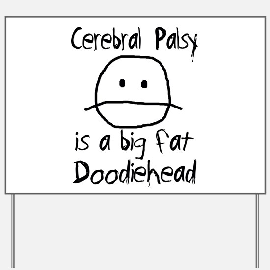 Cerebral Palsy is a Big Fat Doodiehead Yard Sign