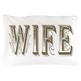Wife Pillow Case