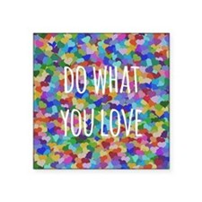 "Do what you love Square Sticker 3"" x 3"""