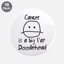 "Cancer is a Big Fat Doodiehead 3.5"" Button (10 pac"