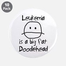 "Leukemia is a Big Fat Doodiehead 3.5"" Button (10 p"