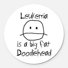 Leukemia is a Big Fat Doodiehead Round Car Magnet