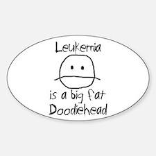 Leukemia is a Big Fat Doodiehead Sticker (Oval)