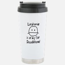 Leukemia is a Big Fat Doodiehead Stainless Steel T