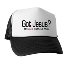 Got Jesus? It's Hell Without Him Trucker Hat