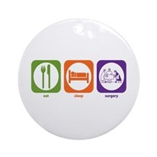 Eat Sleep Surgery Ornament (Round)