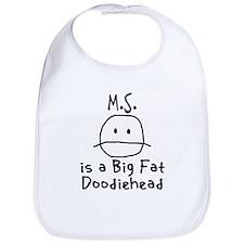 M.S. is a Big Fat Doodiehead Bib