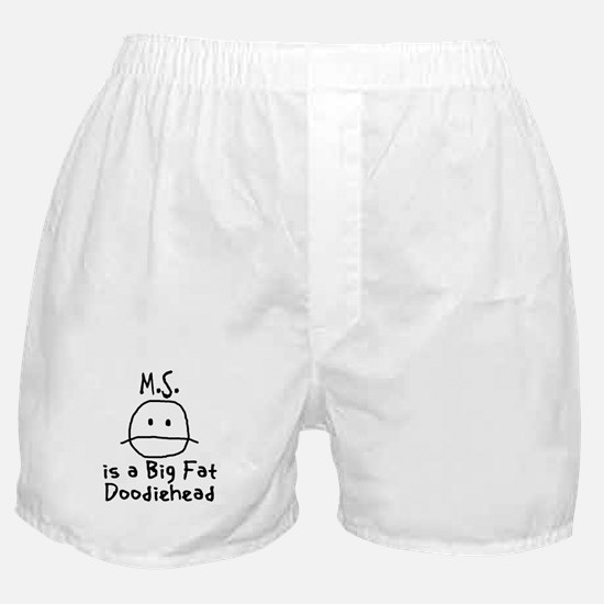 M.S. is a Big Fat Doodiehead Boxer Shorts