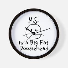 M.S. is a Big Fat Doodiehead Wall Clock