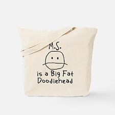 M.S. is a Big Fat Doodiehead Tote Bag