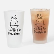 M.S. is a Big Fat Doodiehead Drinking Glass